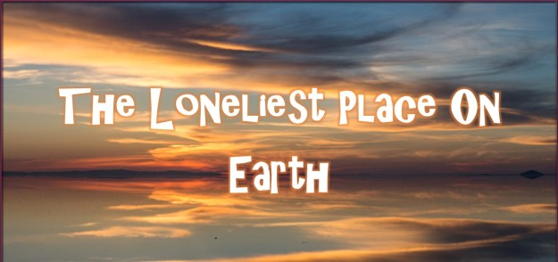 The Loneliest Place On Earth BLOG HEADER